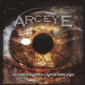 Arceye—As the ground consumes you (2007)