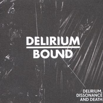 Delirium Bound—Delirium, Dissonance and Death (2010)