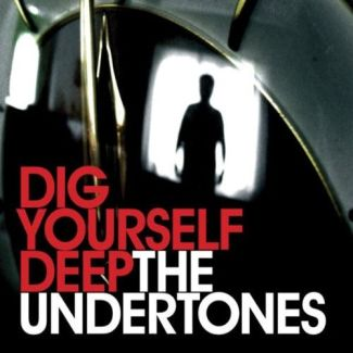 The Undertones—Dig Yourself Deep (2007)