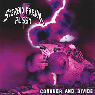 Steroid Freak Pussy—Conquer and Divide (2008)