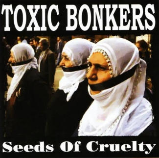 Toxic Bonkers—Seeds of Cruelty (2004)