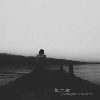 Layover—Your Laughter Never Leaves (2018)